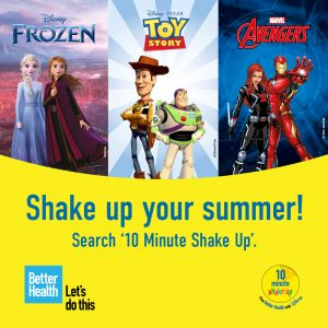 """Shake up your Summer! Search !10 minute shake up"""". Better Health. Let's do this. 10 minute shake up from Better Health with Disney."""
